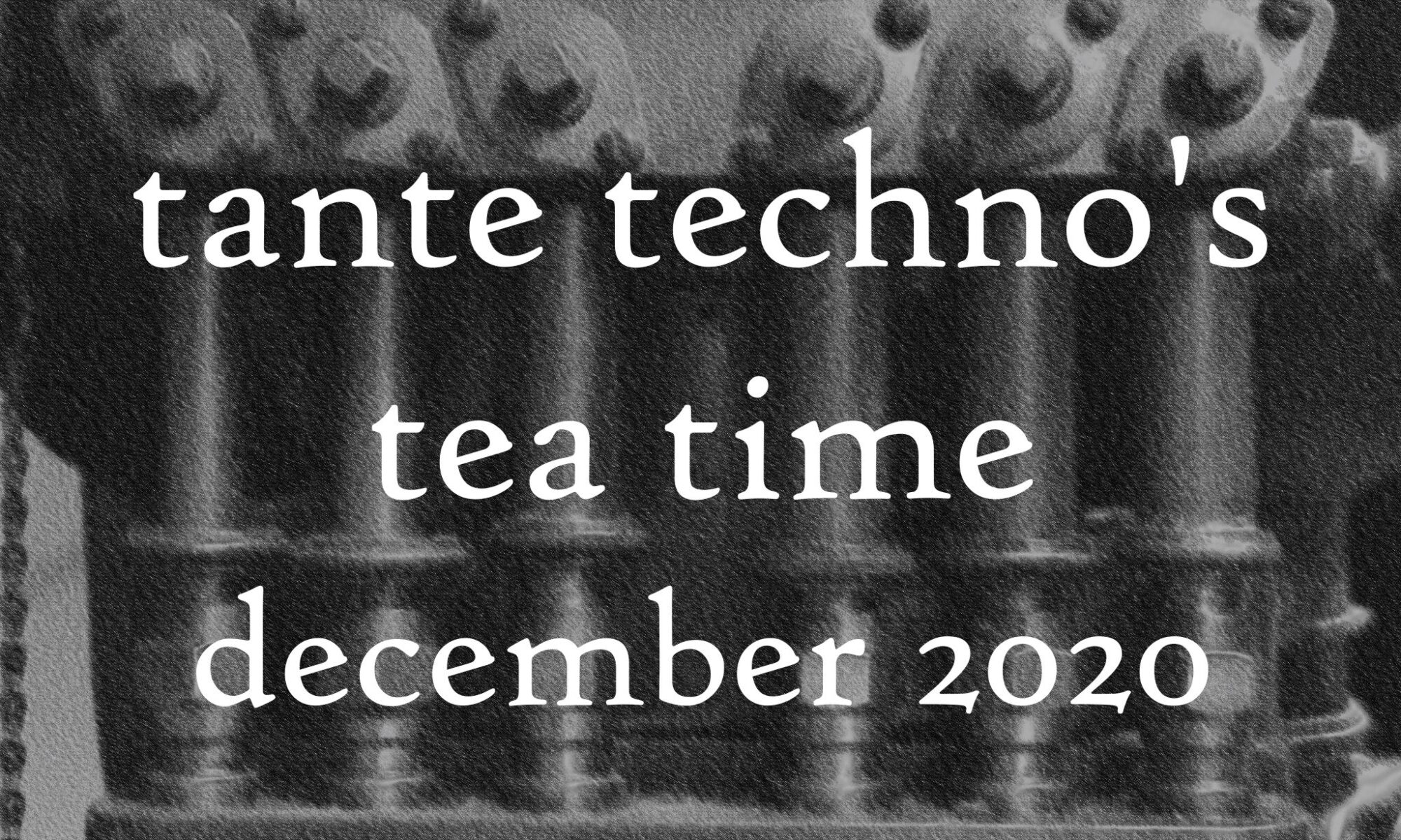 Tante Techno's tea Time, December 2020 DJ Set
