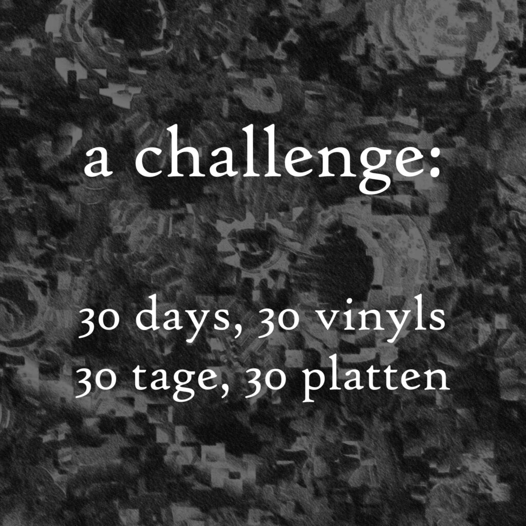 30 Platten in 30 Tagen aus zwei Sammlungen aus einem Haushalt. 30 Days, 30 vinyls out of two collections out of one houshold