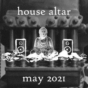 house altar - dj set may 2021 edition.