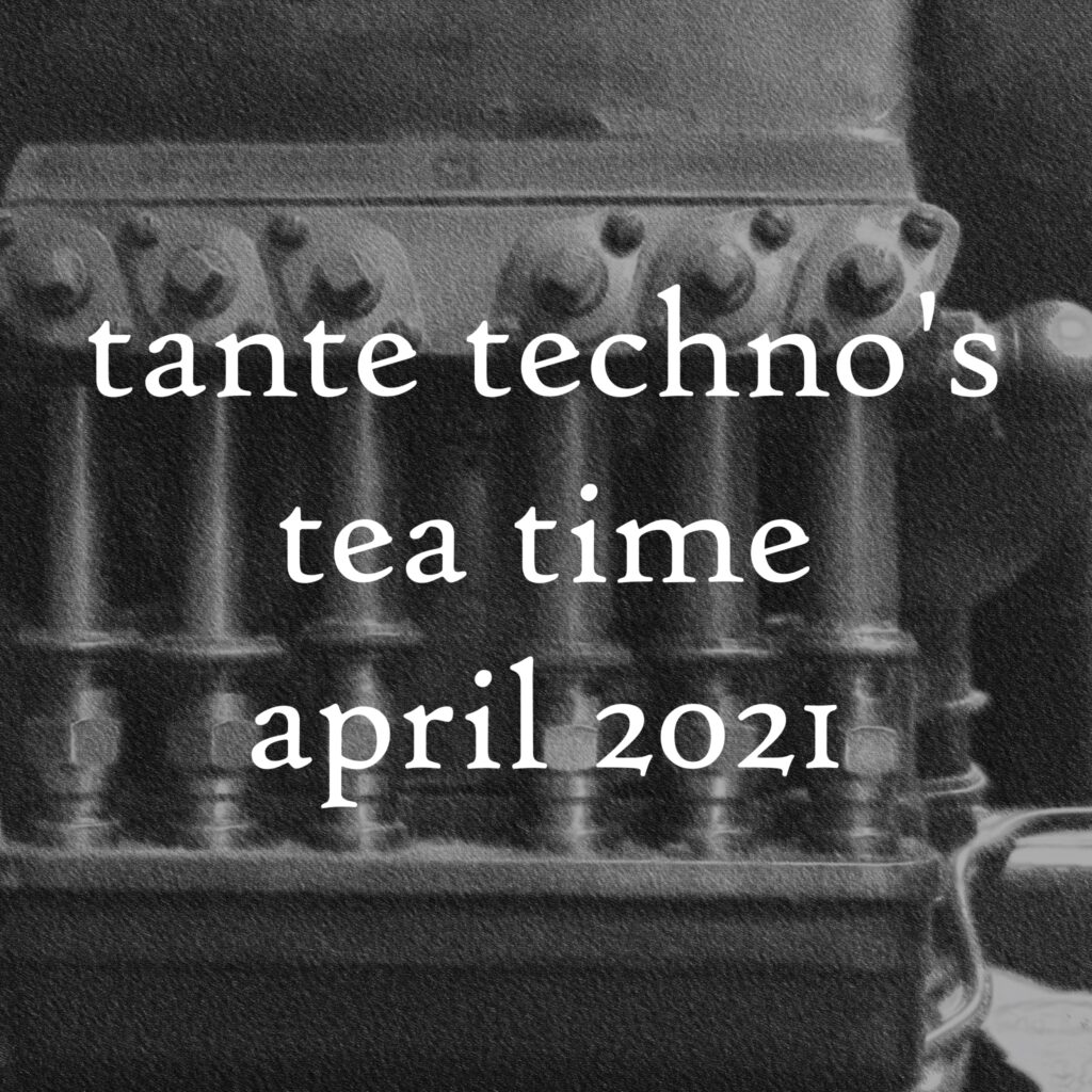 Tante Techno's Tea Time, April 2020 DJ Set