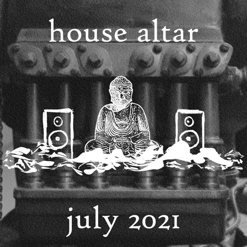house altar - dj set july 2021 edition