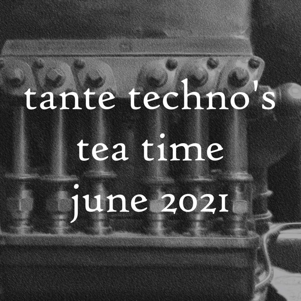 tante techno's tea time - dj set june 2021 edition.